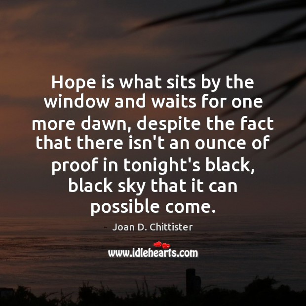 Image, Hope is what sits by the window and waits for one more