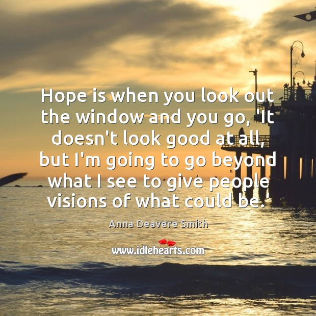Image, Hope is when you look out the window and you go, 'It