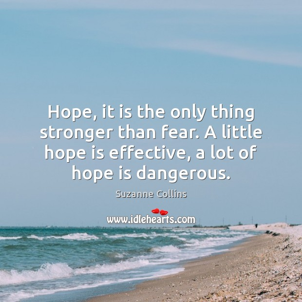 Hope, it is the only thing stronger than fear. A little hope Image