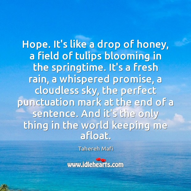 Image, Hope. It's like a drop of honey, a field of tulips blooming