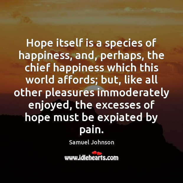Image, Hope itself is a species of happiness, and, perhaps, the chief happiness