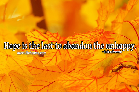 Hope is the last to abandon the unhappy. Italian Proverbs Image