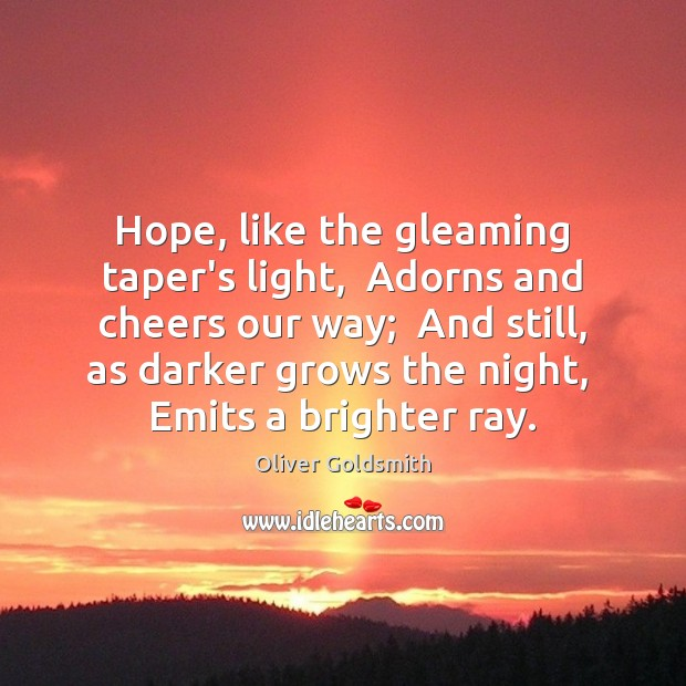 Image, Hope, like the gleaming taper's light,  Adorns and cheers our way;  And