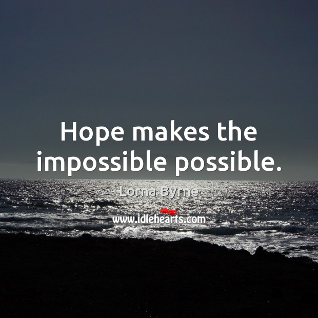 Hope makes the impossible possible. Image
