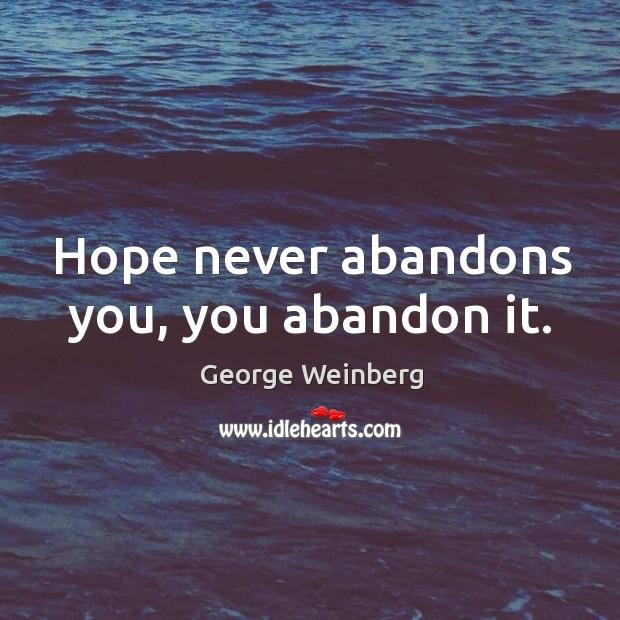 Hope never abandons you, you abandon it. Image