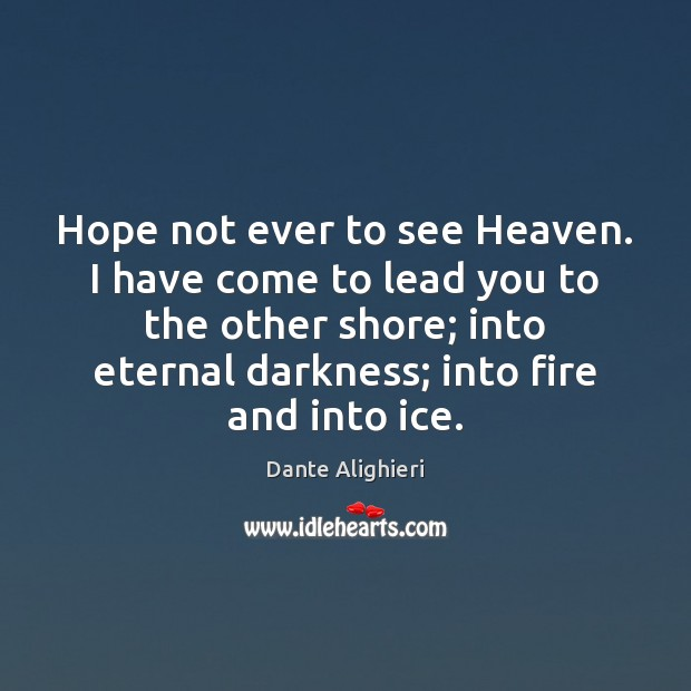 Hope not ever to see Heaven. I have come to lead you Dante Alighieri Picture Quote