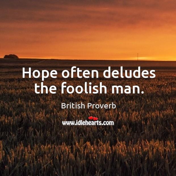 Hope often deludes the foolish man. British Proverbs Image