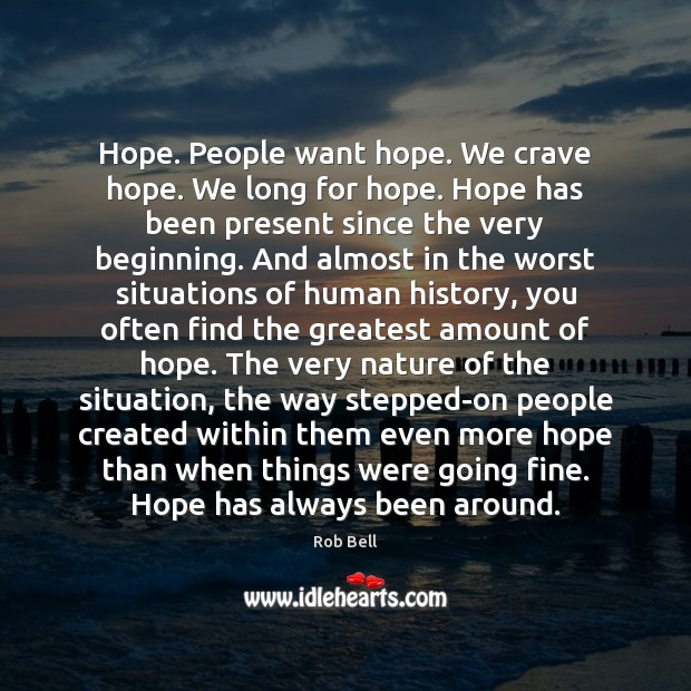 Hope. People want hope. We crave hope. We long for hope. Hope Rob Bell Picture Quote