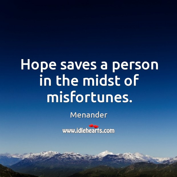 Hope saves a person in the midst of misfortunes. Menander Picture Quote