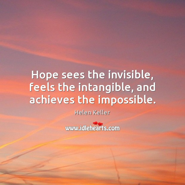 Image, Hope sees the invisible, feels the intangible, and achieves the impossible.