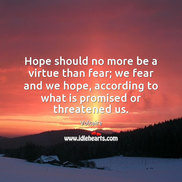 Image, Hope should no more be a virtue than fear; we fear and