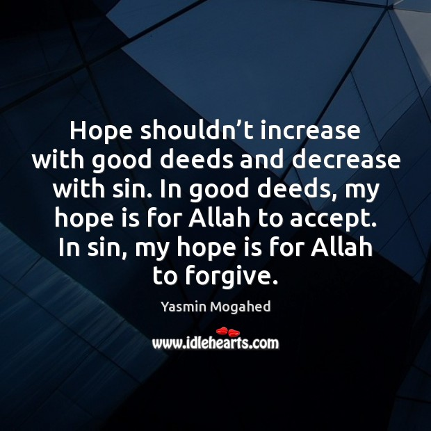 Image, Hope shouldn't increase with good deeds and decrease with sin. In