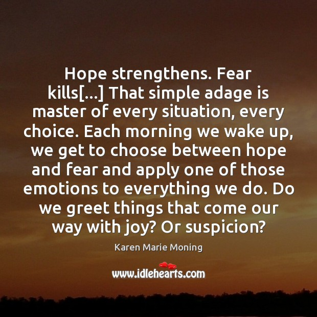 Image, Hope strengthens. Fear kills[…] That simple adage is master of every situation,