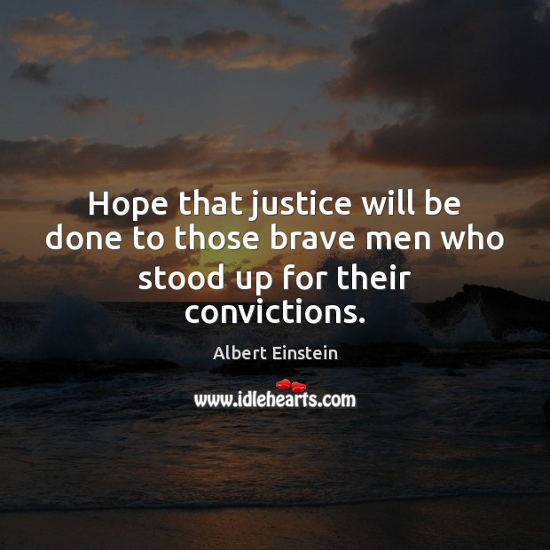 Image, Hope that justice will be done to those brave men who stood up for their convictions.