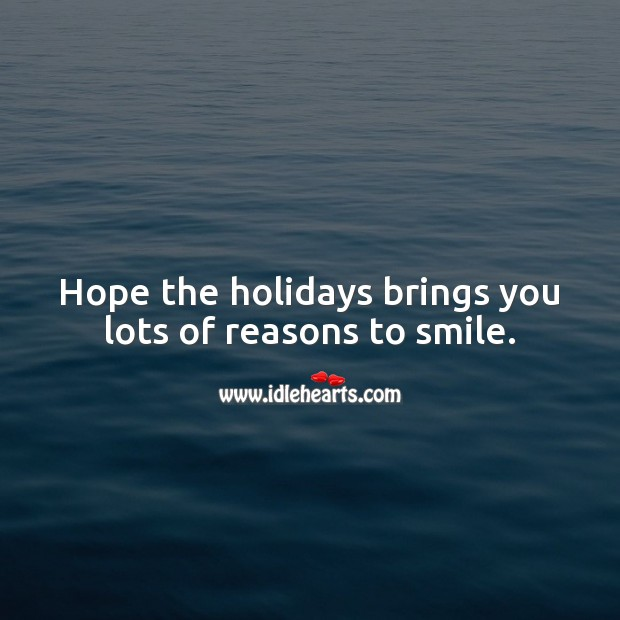 Hope the holidays brings you lots of reasons to smile. Holiday Messages Image