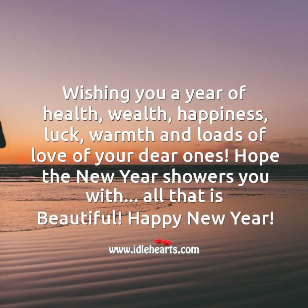 Hope the New Year showers you with… all that is Beautiful! Happy New Year! Image