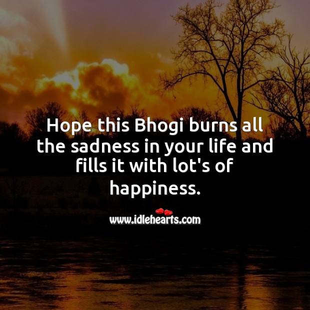 Hope this Bhogi burns all the sadness in your life and fills it with lot's of happiness. Bhogi Wishes Image