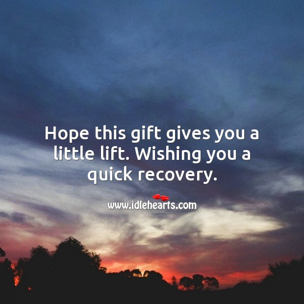 Hope this gift gives you a little lift. Wishing you a quick recovery. Gift Quotes Image