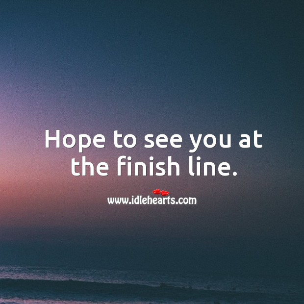 Hope to see you at the finish line. Image