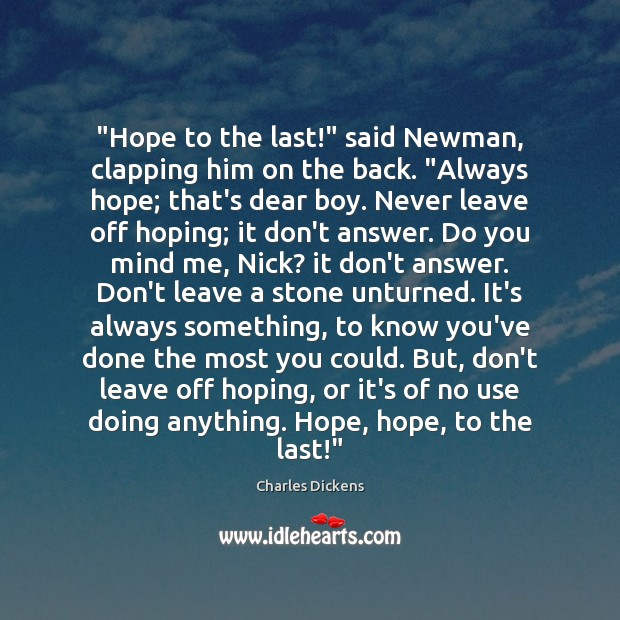 "Image, ""Hope to the last!"" said Newman, clapping him on the back. ""Always"