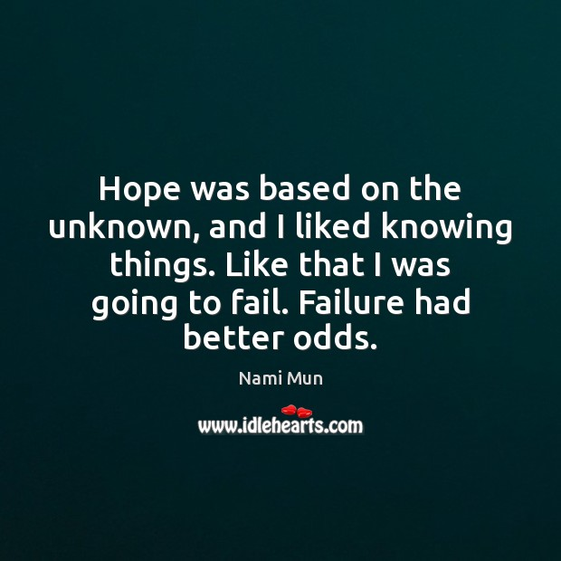 Hope was based on the unknown, and I liked knowing things. Like Image