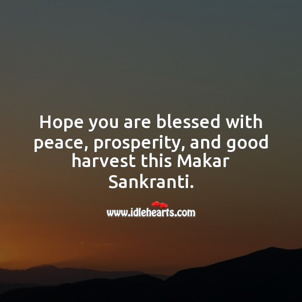 Hope you are blessed with peace, prosperity, and good harvest this Makar Sankranti. Makar Sankranti Wishes Image