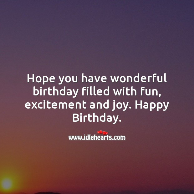 Hope you have wonderful birthday filled with fun, excitement and joy. Image