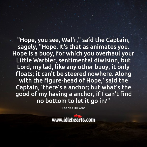 """Image, """"Hope, you see, Wal'r,"""" said the Captain, sagely, """"Hope. It's that as"""