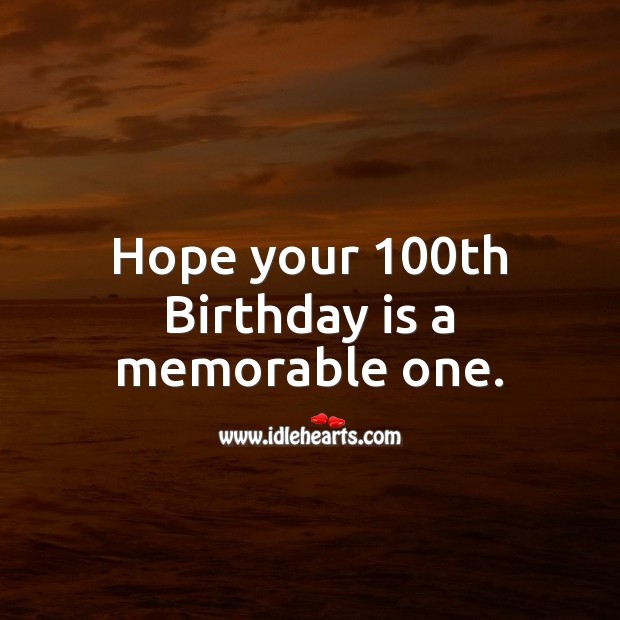 Hope your 100th Birthday is a memorable one. Birthday Quotes Image