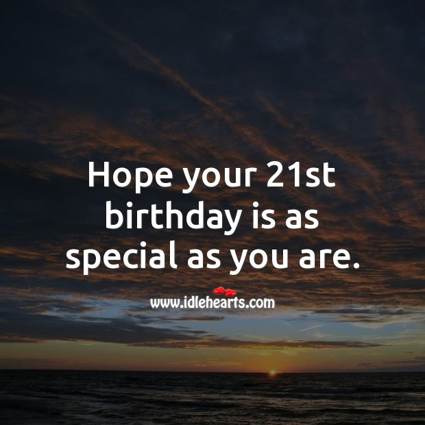 Hope your 21st birthday is as special as you are. 21st Birthday Messages Image