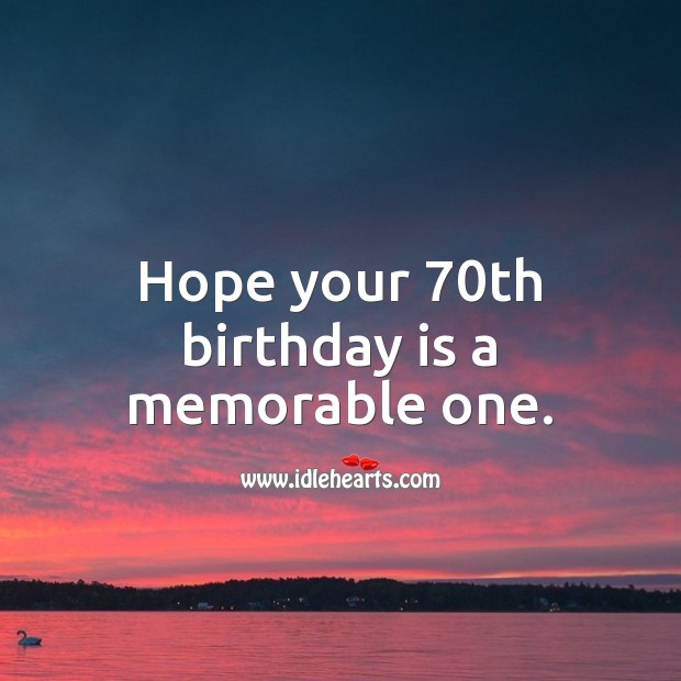Hope your 70th birthday is a memorable one. Birthday Quotes Image