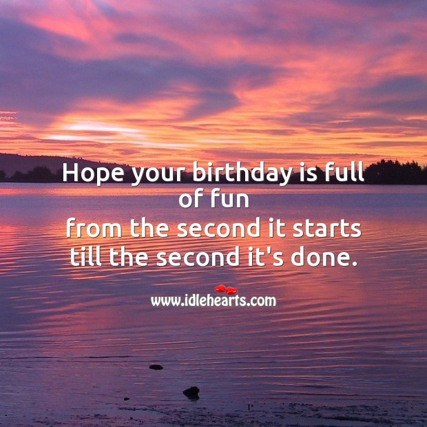 Hope your birthday is full of fun. Happy Birthday Messages Image