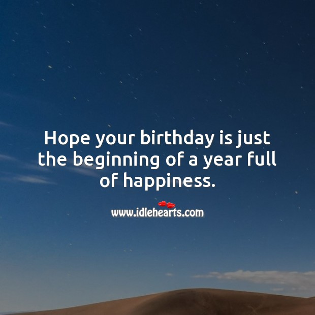 Hope your birthday is just the beginning of a year full of happiness. Birthday Quotes Image