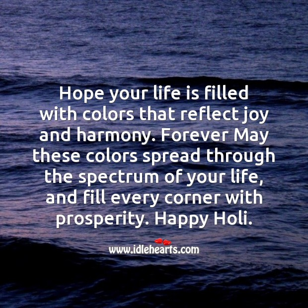 Hope your life is filled with colors that reflect joy and harmony. Happy holi Image