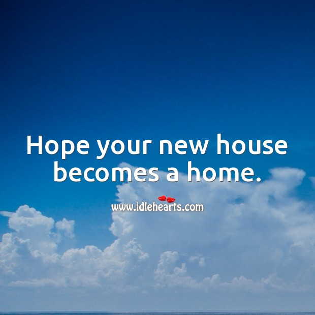 Hope your new house becomes a home. Housewarming Messages Image