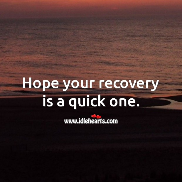 Image, Hope your recovery is a quick one.