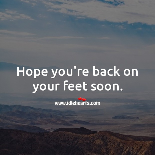 Hope you're back on your feet soon. Get Well Soon Messages Image