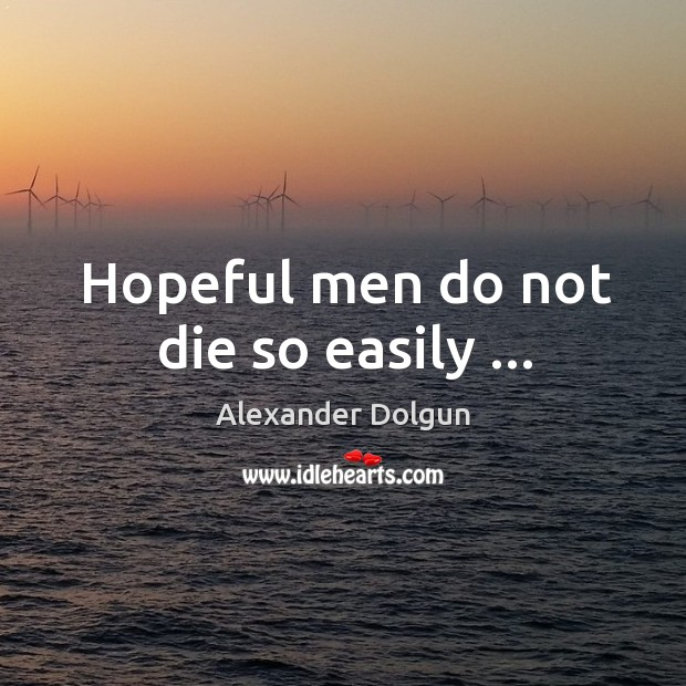 Image, Hopeful men do not die so easily …
