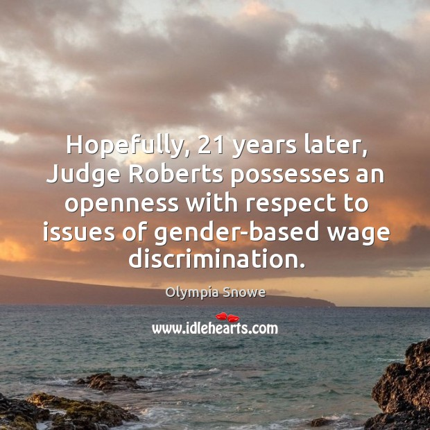 Hopefully, 21 years later, judge roberts possesses an openness with respect to issues of gender-based wage discrimination. Image