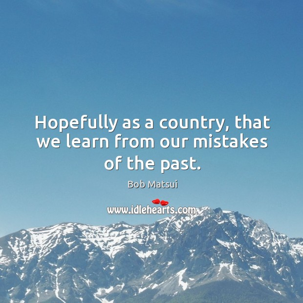 Image, Hopefully as a country, that we learn from our mistakes of the past.