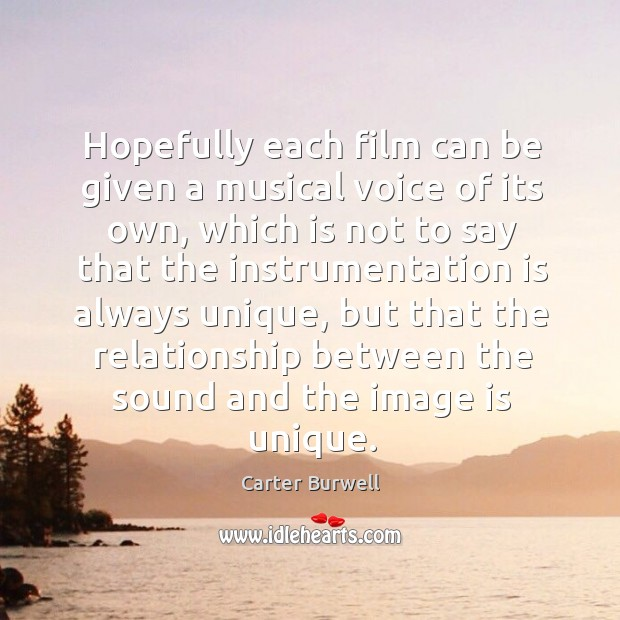 Hopefully each film can be given a musical voice of its own, which is not to say that the Image