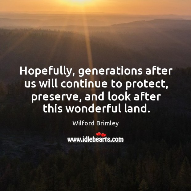 Hopefully, generations after us will continue to protect, preserve, and look after this wonderful land. Image