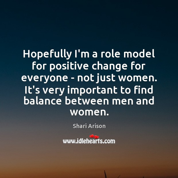 Hopefully I'm a role model for positive change for everyone – not Shari Arison Picture Quote