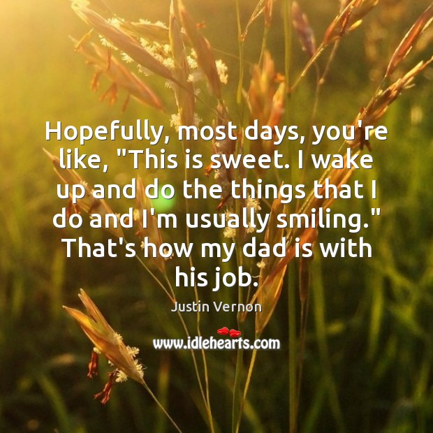 """Hopefully, most days, you're like, """"This is sweet. I wake up and Dad Quotes Image"""