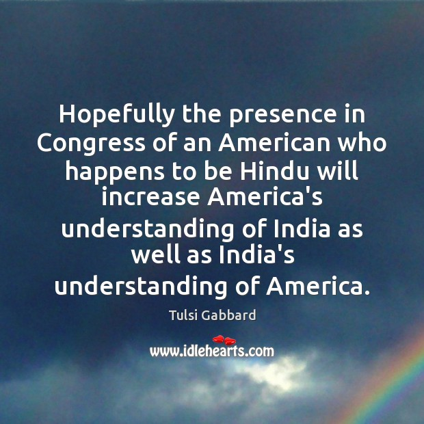 Hopefully the presence in Congress of an American who happens to be Tulsi Gabbard Picture Quote