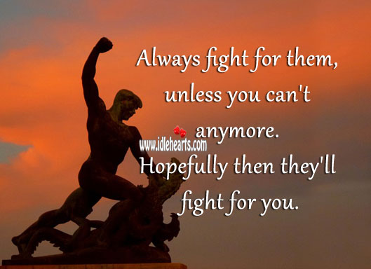 Image, Always fight for them, unless you can't anymore.