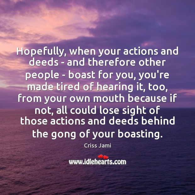 Hopefully, when your actions and deeds – and therefore other people – Image