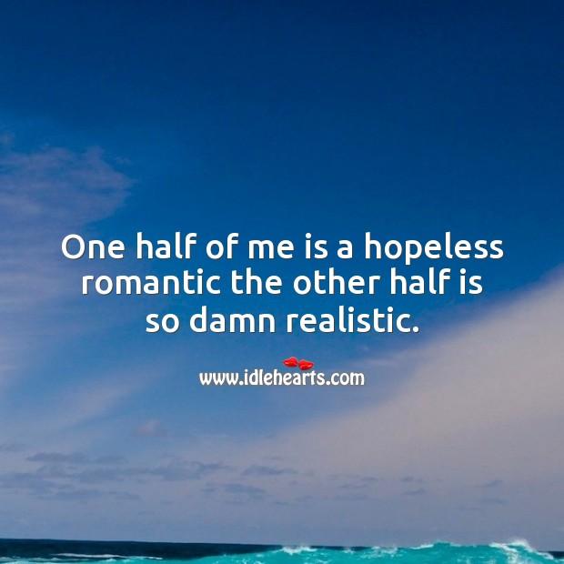 Hopeless romantic damn realistic. Image
