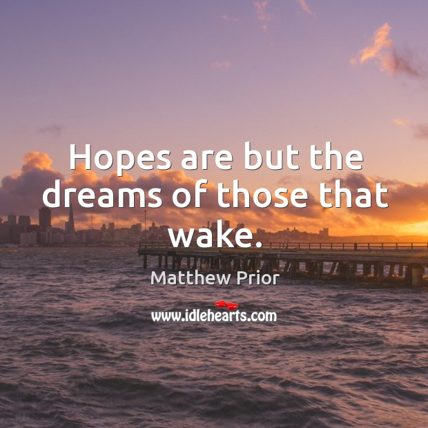 Hopes are but the dreams of those that wake. Image