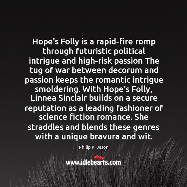 Hope's Folly is a rapid-fire romp through futuristic political intrigue and high-risk Philip K. Jason Picture Quote